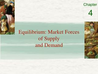 Equilibrium: Market Forces  of Supply and Demand