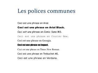 Les polices communes Ceci est une phrase en Arial. Ceci est une phrase en Arial Black.