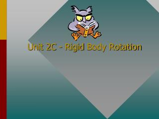 Unit 2C - Rigid  Body Rotation
