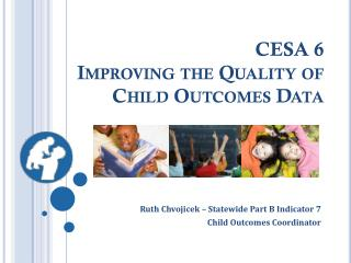 CESA 6 Improving the Quality of Child Outcomes Data