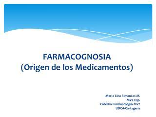FARMACOGNOSIA (Origen de los Medicamentos)