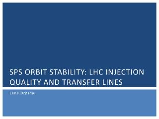 SPS Orbit stability: LHC injection quality and transfer lines