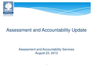 Assessment and Accountability Update Assessment and Accountability Services August 23, 2013