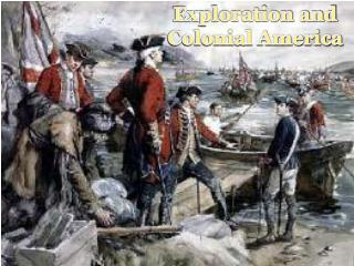 Exploration and  Colonial America