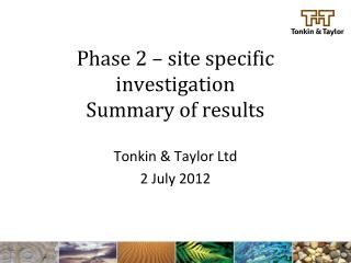 Phase 2 – site specific investigation Summary of results