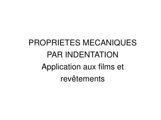 PROPRIETES MECANIQUES PAR INDENTATION Application  aux films et  revêtements