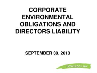 CORPORATE ENVIRONMENTAL OBLIGATIONS AND DIRECTORS  LIABILITY SEPTEMBER 30, 2013