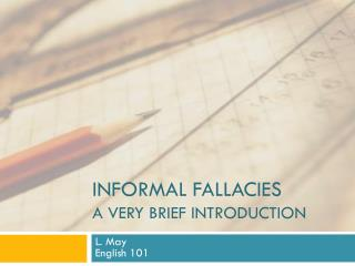 INFORMAL FALLACIES A very brief introduction