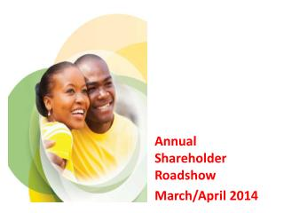 Annual Shareholder  Roadshow March/April  2014