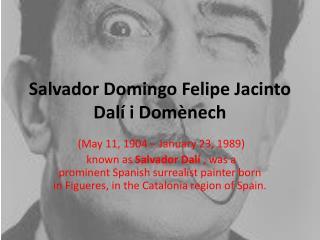 Salvador Domingo Felipe Jacinto Dalí i Domènech