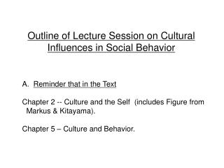 Outline of Lecture Session on Cultural Influences in Social Behavior