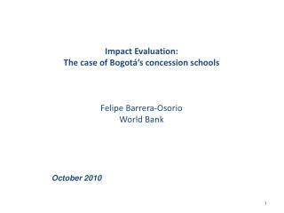 Impact Evaluation:  The case of  Bogotá's concession schools Felipe  Barrera-Osorio World Bank