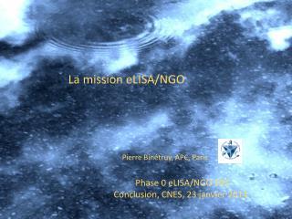 Phase 0  eLISA /NGO DPC Conclusion, CNES, 23 janvier 2014