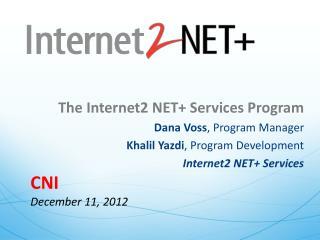 The Internet2 NET+ Services Program Dana Voss , Program Manager