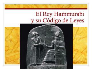 El Rey Hammurabi  y su Código de Leyes