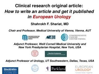 Shahrokh  F.  Shariat , MD Chair and  Professor,  Medical University of Vienna, Vienna, AUT
