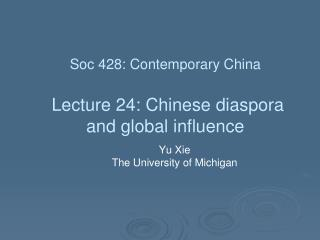 Soc  428: Contemporary China Lecture 24:  Chinese  diaspora and global influence