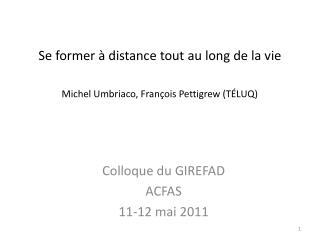 Se former à distance tout au long de la vie Michel Umbriaco,  François Pettigrew (TÉLUQ)