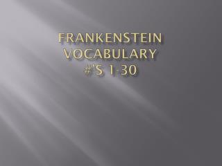 Frankenstein vocabulary  #'s 1-30