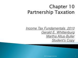 Income  Tax Fundamentals   2010   Gerald E.  Whittenburg Martha  Altus- Buller Student's Copy