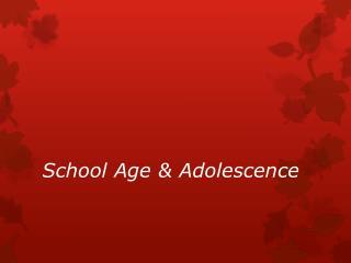 School Age & Adolescence