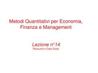 Metodi Quantitativi per Economia, Finanza e Management Lezione n°14 Riassunto e Case  Study