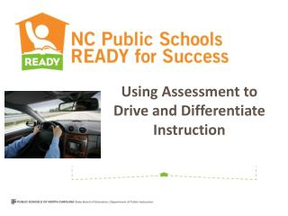 Using Assessment to  Drive and Differentiate  Instruction