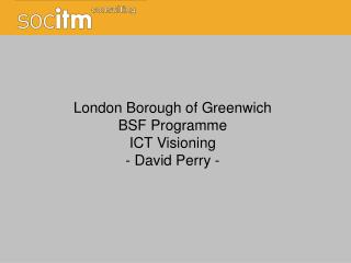 London Borough of Greenwich BSF Programme ICT Visioning - David Perry -