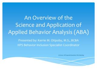 An Overview of the  Science and Application of Applied Behavior Analysis (ABA)