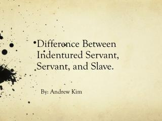 Difference Between Indentured Servant, Servant, and Slave.