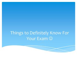 Things to  Definitely  Know For Your Exam  
