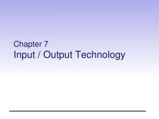Chapter 7 Input / Output  Technology