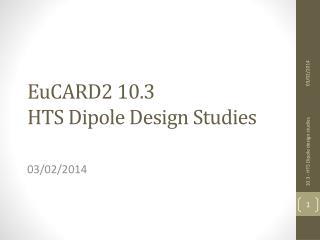 EuCARD2 10.3 HTS  Dipole  Design  Studies