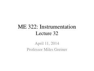 ME 322: Instrumentation Lecture 32