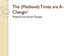 The (Medieval) Times are A- Changin '