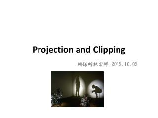 Projection and Clipping