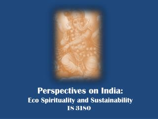 Perspectives on India:  Eco Spirituality and Sustainability