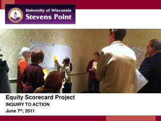 Equity Scorecard Project INQUIRY TO ACTION June 7 th , 2011