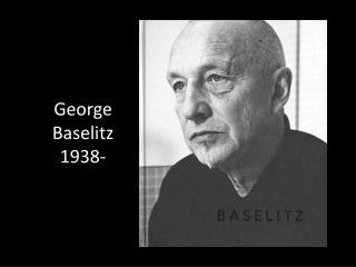 George  Baselitz 1938-