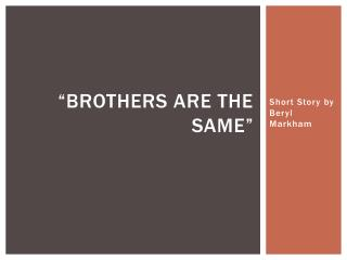 """Brothers Are the Same"""