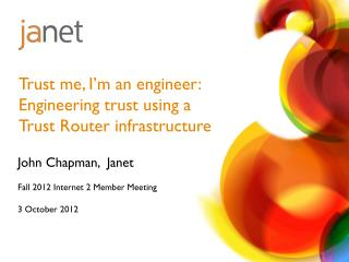 Trust me, I'm an engineer:  Engineering trust using a Trust Router infrastructure