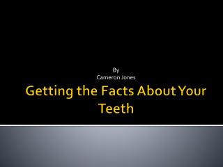 Getting the Facts About Your Teeth