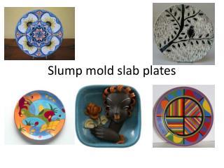 Slump mold slab plates
