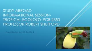 Study abroad informational session-  Tropical Ecology- pcb  2350 professor Robert  shufford
