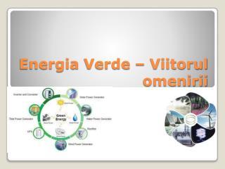 Energia  Verde –  Viitorul omenirii