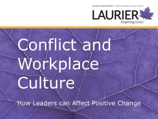 Conflict and  Workplace Culture How  Leaders can Affect Positive Change