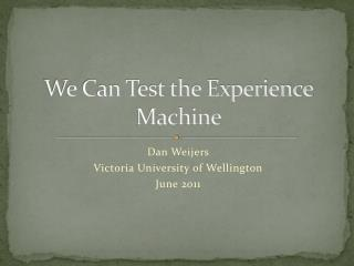 We Can Test the Experience Machine