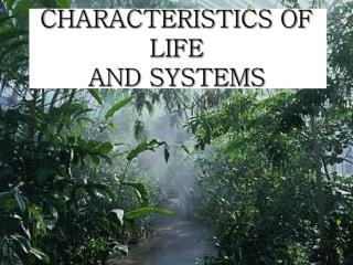 Characteristics of Life  and Systems