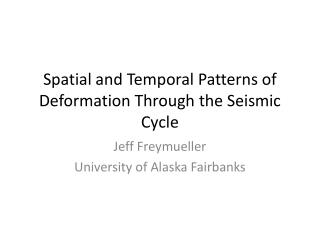 Spatial and  Temporal Patterns  of  Deformation Through  the  Seismic Cycle