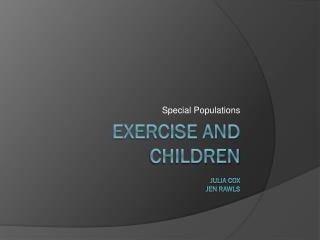 Exercise and Children Julia Cox Jen  Rawls